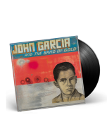 JOHN GARCIA-John Garcia And The Band Of Gold/Limited Edition BLACK Vinyl LP